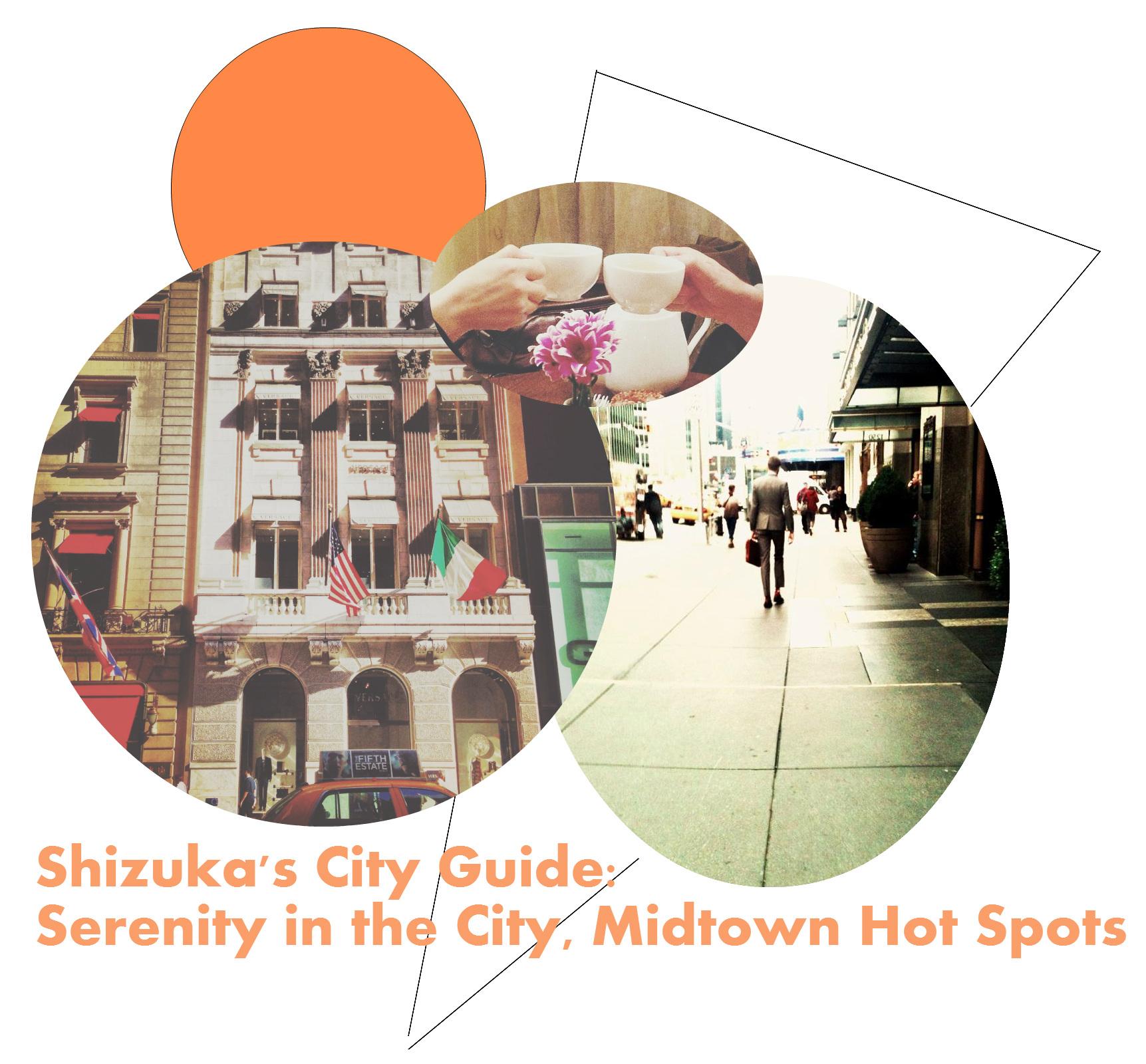 Shizuka's City Guide Serenity in the City Midtown Hot Spots